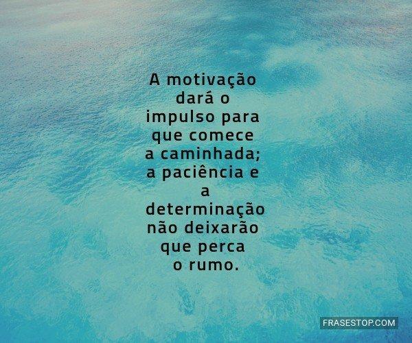 A motivação dará o...