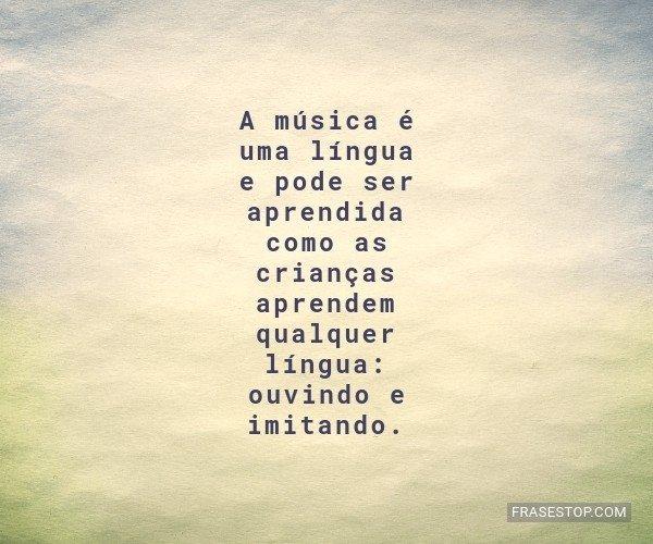 A música é uma língua...