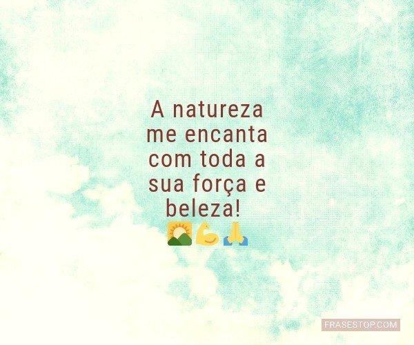 A natureza me encanta com...