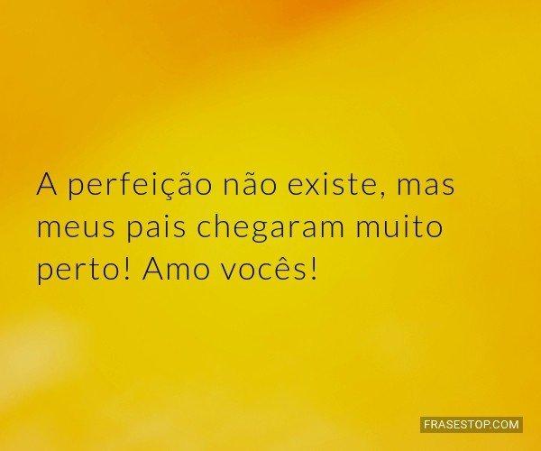 A perfeição não...