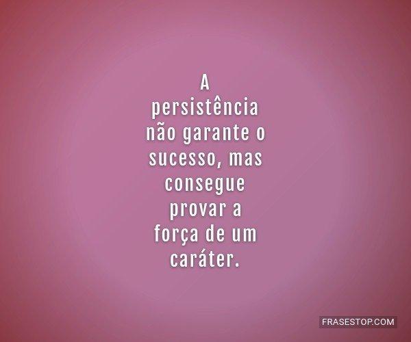 A persistência não...