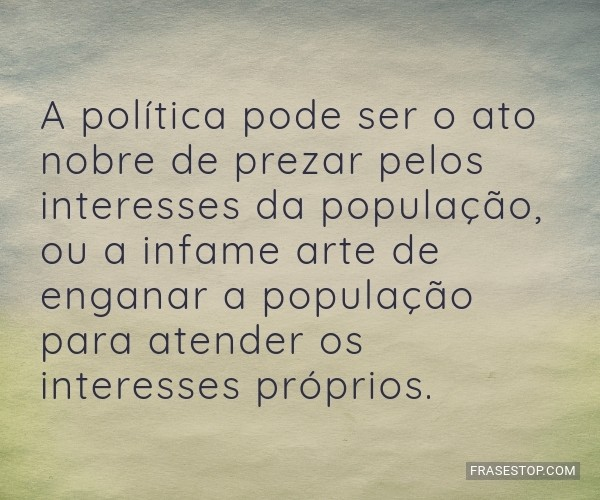 A política pode ser o...