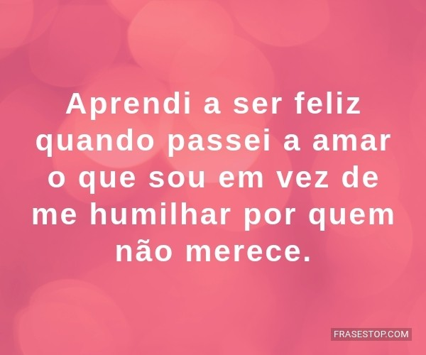 Aprendi a ser feliz...