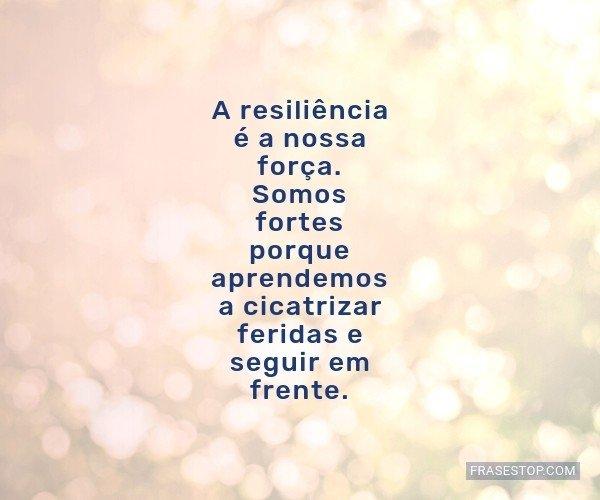 A resiliência é a nossa...