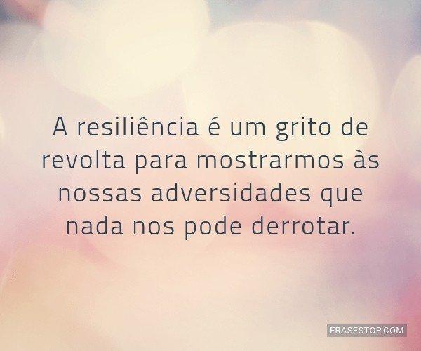 A resiliência é um...