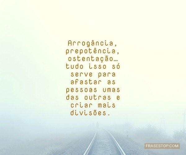 Arrogância,...