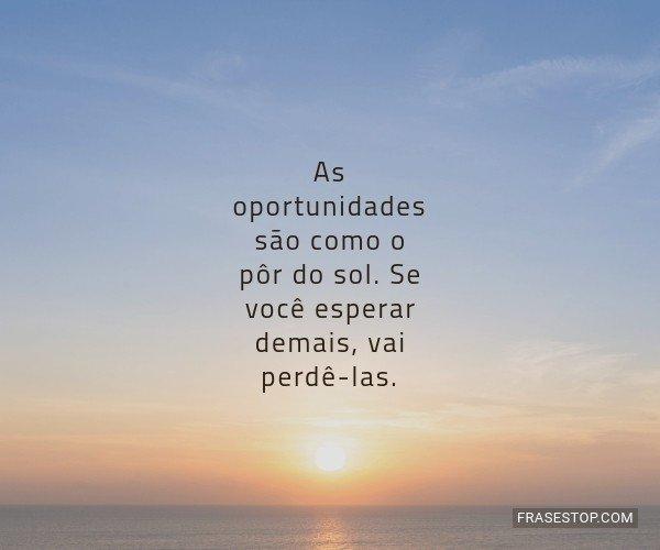 As oportunidades são...