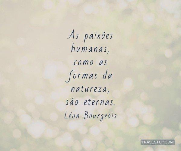 As paixões humanas, como...