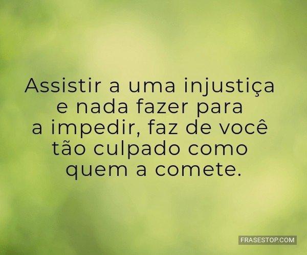 Assistir a uma injustiça...