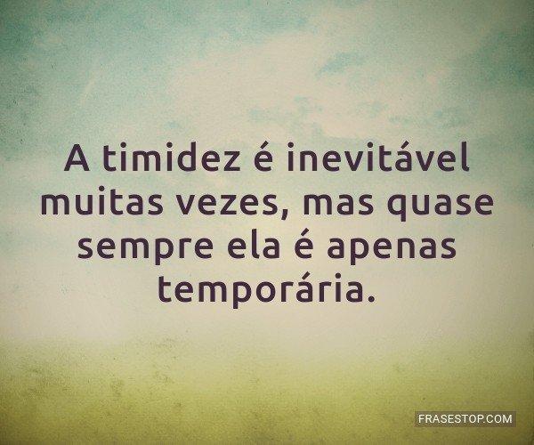 A timidez é inevitável...