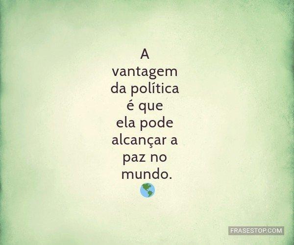 A vantagem da política...