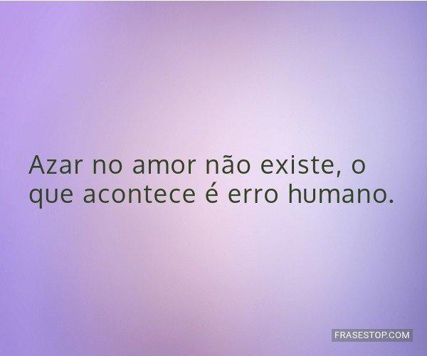 Azar no amor não existe,...