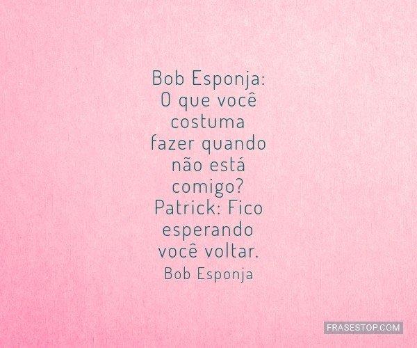 Bob Esponja: O que você...