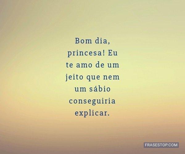 Bom dia, princesa! Eu te...