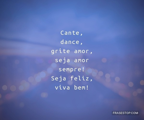 Cante, dance, grite amor,...