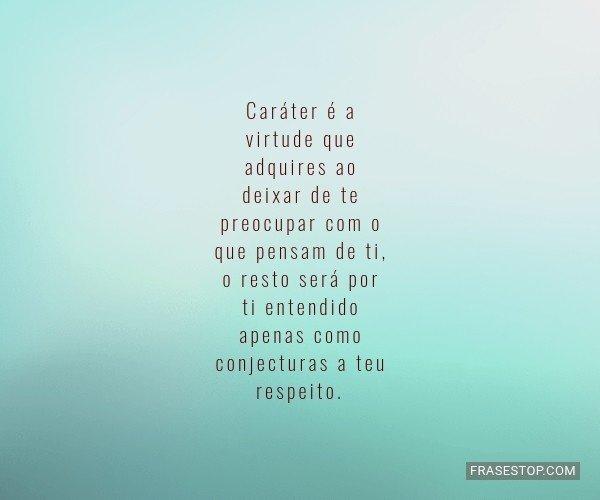 Caráter é a virtude que...