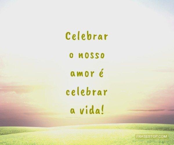 Celebrar o nosso amor é...
