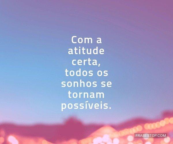 Com a atitude certa,...