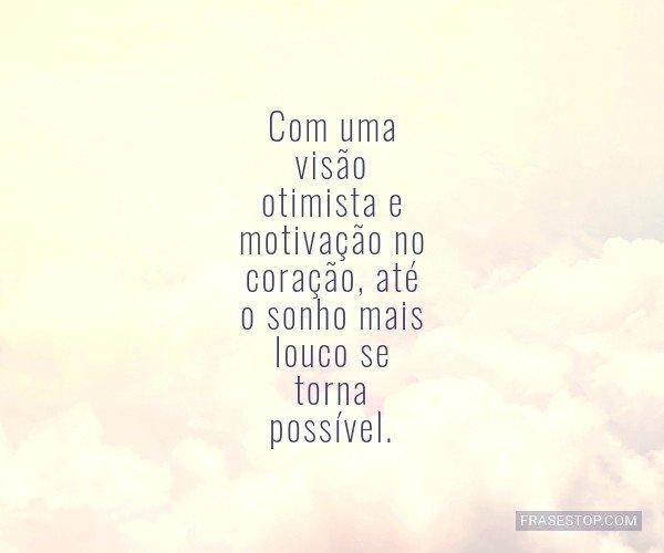Com uma visão otimista e...