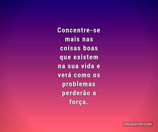 Concentre-se mais nas...