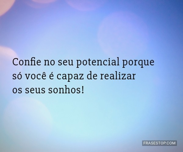 Confie no seu potencial...