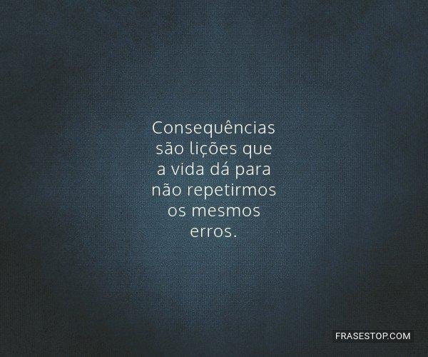 Consequências são...