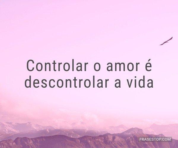 Controlar o amor é...