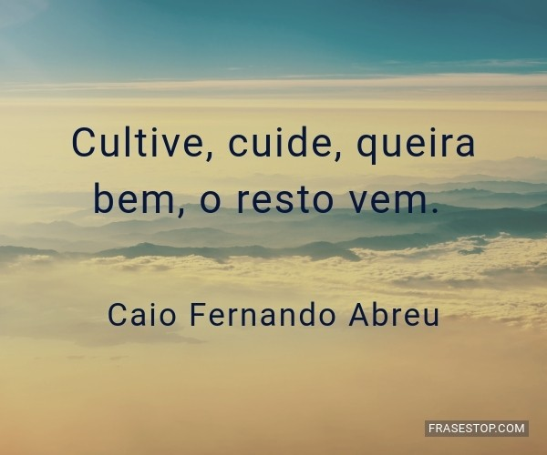 Cultive, cuide, queira...