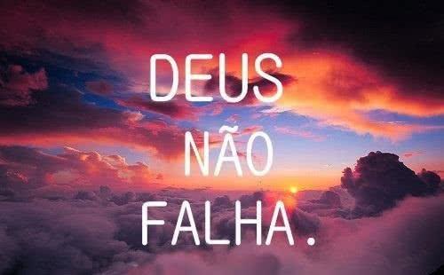 Deus não falha.
