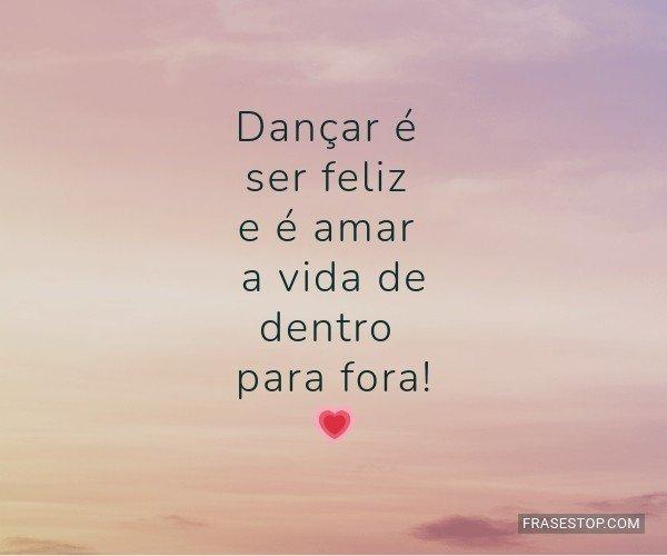 Dançar é ser feliz e é...