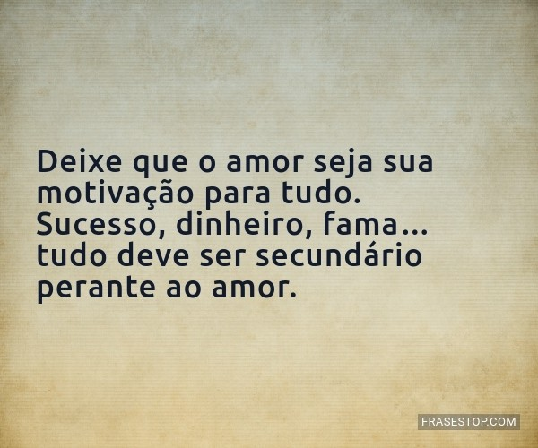 Deixe que o amor seja sua...