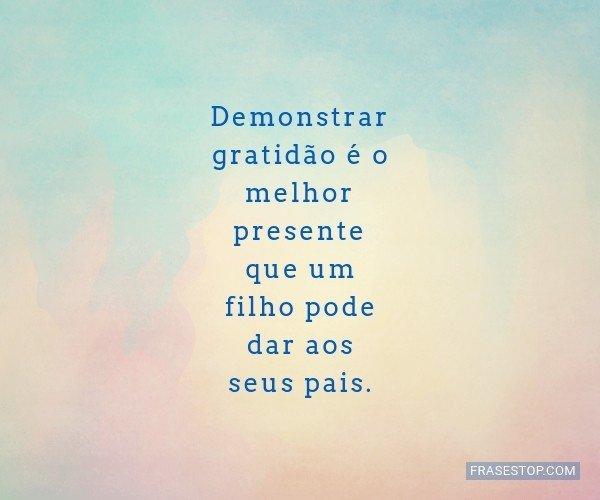 Demonstrar gratidão é o...