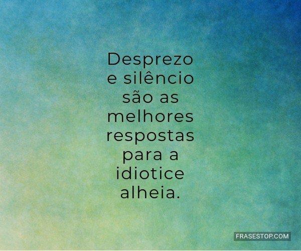Desprezo e silêncio são...
