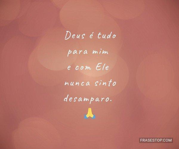 Deus é tudo para mim e...