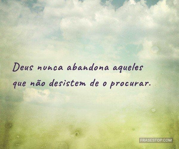 Deus nunca abandona...