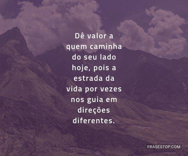 Dê valor a quem caminha...
