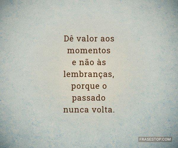 Dê valor aos momentos e...