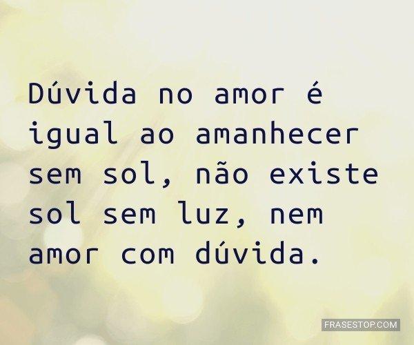 Dúvida no amor é igual...