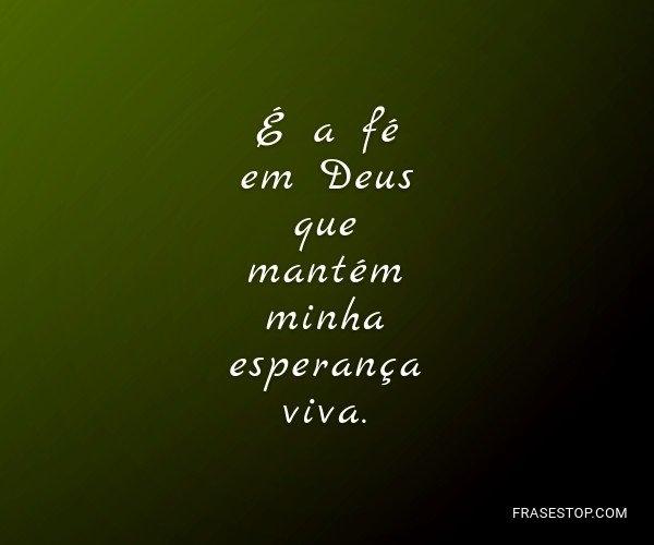 É a fé em Deus que...