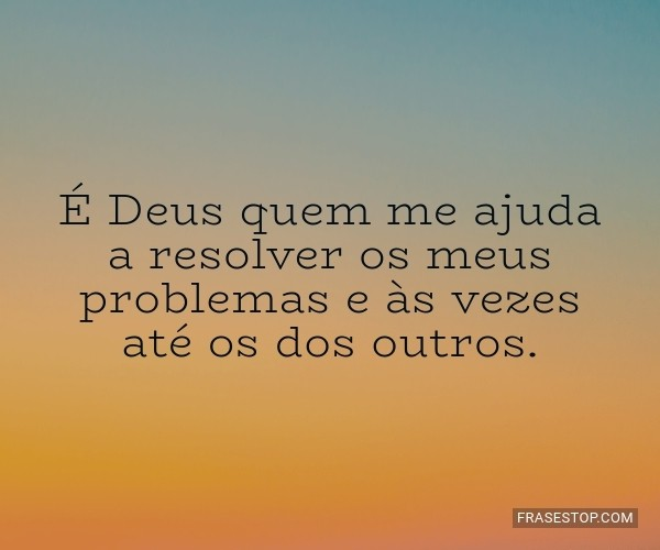 É Deus quem me ajuda a...