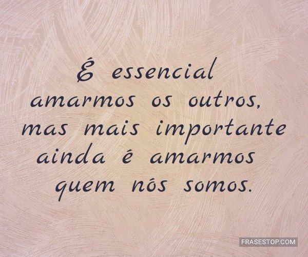 É essencial amarmos os...