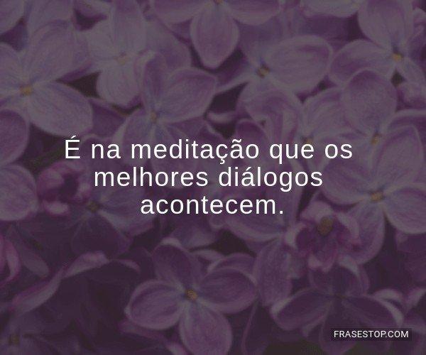 É na meditação que os...