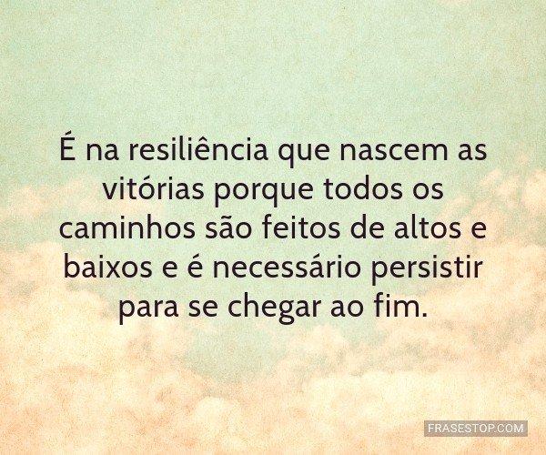 É na resiliência que...