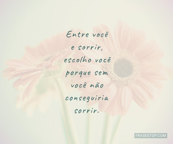 Entre você e sorrir,...