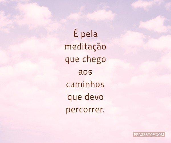 É pela meditação que...