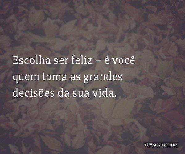 Escolha ser feliz – é...