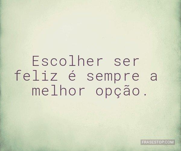 Escolher ser feliz é...