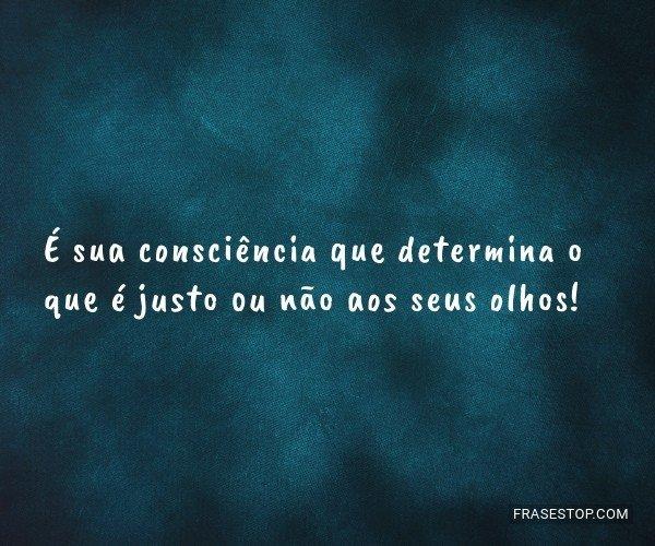 É sua consciência que...