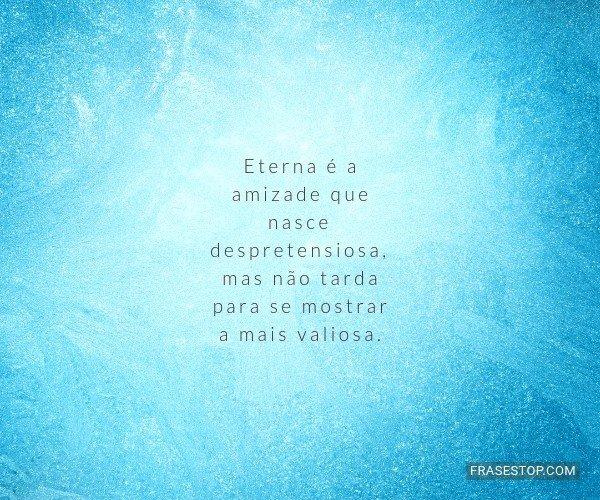 Eterna é a amizade que...