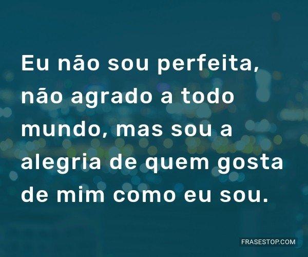 Eu não sou perfeita,...